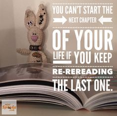 You can't start the next chapter of your life if you keep re-reading the last one. Happy Wishes, Wish Quotes, Last One, Next Chapter, The Next, Your Life, Rabbit, Reading, Crochet