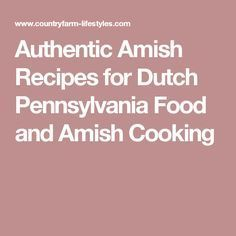 Authentic Amish Recipes for Dutch Pennsylvania Food and Amish Cooking