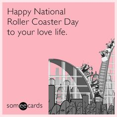 Happy National Roller Coaster Day to your love life. | Friendship Ecard
