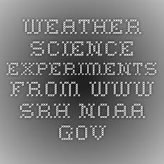 Weather science experiments from www.srh.noaa.gov