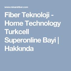 Fiber Teknoloji - Home Technology Turkcell Superonline Bayi   Hakkında Home Technology