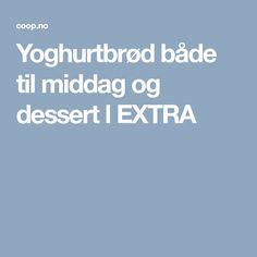 Yoghurtbrød både til middag og dessert l EXTRA Frisk, Baking, Desserts, Tailgate Desserts, Deserts, Bakken, Postres, Dessert, Backen