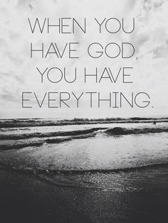 When you have God, you have everything.