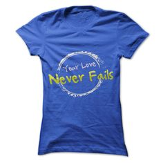 Your Love Never Fails T-Shirts, Hoodies, Sweaters