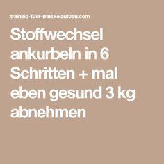Stoffwechsel ankurbeln in 6 Schritten + mal eben gesund 3 kg abnehmen