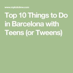 Top 10 Things to Do in Barcelona with Teens (or Tweens)