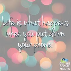 It's time to put your phone down and BE PRESENT.