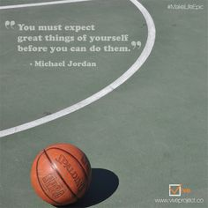 """""""You must expect great things of yourself before you can do them."""" - Michael Jordan 