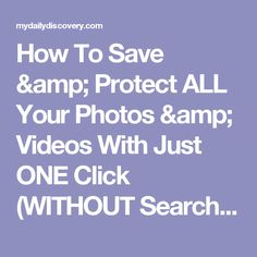 How To Save & Protect ALL Your Photos & Videos With Just ONE Click (WITHOUT Searching Your Computer!) | My Daily Discovery