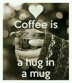 Coffee is a hug in a mug <3