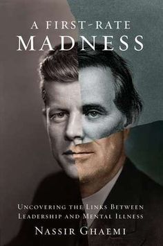 book to read... A First-Rate Madness: Uncovering the Links Between Leadership and Mental Illness by Nassir Ghaemi