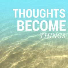 Thoughts become things, choose the good ones. Mike Dooley