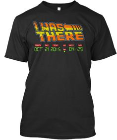 "Discover ""I Was There"" Bttf Day Limited Edition T-Shirt from BTTF DAY a custom product made just for you by Teespring. - ""I WAS THERE"" - LIMITED EDITION shirt. Cool Shirts, Tee Shirts, Tees, Movie Shirts, Casual Outfits, Cute Outfits, Bttf, Shirt Store, Back To The Future"