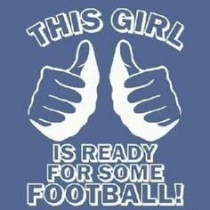 Are you ready for some football? This girl is !!! #girls #football #quotes