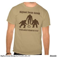 Bigfoot Focus Group. T-shirt  Funny sasquatch tee shirt about the legend of squatchy.  This design is on numerous other products as well.