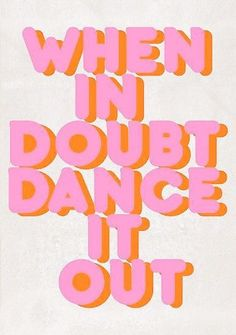 'When in doubt dance it out! typography artwork' Poster by ShowMeMars When in doubt dance it out! Words Quotes, Me Quotes, Motivational Quotes, Sayings, Quotes Images, Happy Quotes, Wisdom Quotes, Best Design Fonts, Inspirational Artwork
