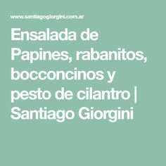 Ensalada de Papines, rabanitos, bocconcinos y pesto de cilantro   Santiago Giorgini