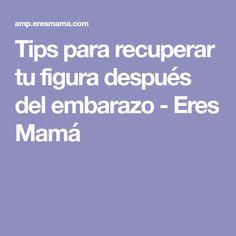 Tips para recuperar tu figura después del embarazo - Eres Mamá Después Del  Embarazo fcd9d7e8d3110