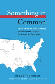 Something in Common: the Common Core Standards and the Next Chapter in American Education (Robert Rothman)