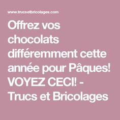 Offrez vos chocolats différemment cette année pour Pâques! VOYEZ CECI!  - Trucs et Bricolages