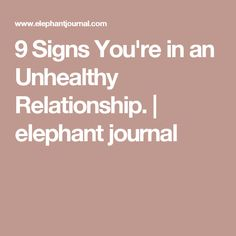 9 Signs You're in an Unhealthy Relationship. Hindsight, Healthy Relationships, Feel Good, First Love, Elephant, Journal, Die Hard, Feelings, Signs