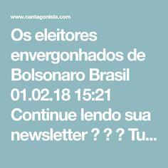 Os eleitores envergonhados de Bolsonaro Brasil  01.02.18 15:21  Continue lendo sua newsletter    Tucanos acreditam que Jair Bolsonaro conta com 10% de eleitores a mais no primeiro turno — todos envergonhados em declarar voto no candidato.  Esses eleitores estariam com medo da intensa patrulha ideológica contra o candidato, especialmente no ambiente profissional.  Se for verdade, Bolsonaro já teria cerca de 30% dos votos na eleição presidencial.
