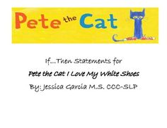 """If...then statements based on Pete the Cat book """"I Love My White Shoes"""""""