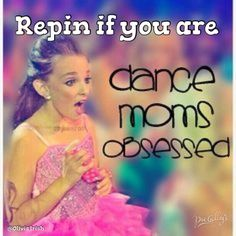 I love dance moms its like getting a dance lesson whatchamacallit how they do it and then you attempt it