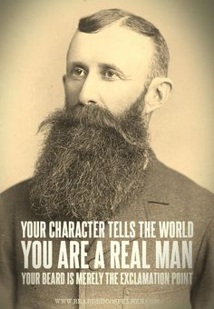 bgospelm:    Your character tells the world you are a real man. Your beard is merely the exclamation point.