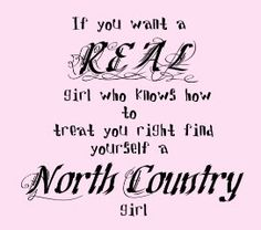 Northern Country Girl. They ain't all from South ;) We work in the snow