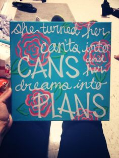she turned her can'ts into cans, and her dreams into plans.