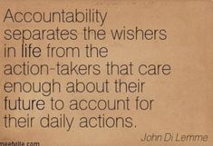 Accountability separates the wishers in life from the action-takers that care enough about their future to account for their daily actions, John Di Lemme meetvillecom Quotes For Kids, Great Quotes, Quotes To Live By, Truth Quotes, Life Quotes, Mom Quotes, Cool Words, Wise Words, Accountability Quotes