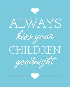 Even if they're in trouble, fall asleep in the car, movies anything! and when they go away to sleep somewhere else, call them and tell them you love them and you send them kisses ♥ I do that for my kids always :)