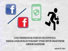 CARA MEMBEDAKAN APLIKASI ASLI (OFFICIAL) DENGAN APLIKASI PALSU DI MARKET STORE UNTUK SMARTPHONE ANDROID DAN IPHONE