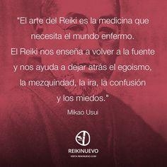 """Os dejamos la versión gráfica de la frase de la semana para compartir fácilmente en redes sociales:  """"El arte del Reiki es la medicina que necesita el mundo enfermo. El Reiki nos enseña a volver a la fuente y nos ayuda a dejar atrás el egoismo, la mezquindad, la ira, la confusión y los miedos."""" (Mikao Usui)  http://reikinuevo.com/mikao-usui-arte-reiki/"""