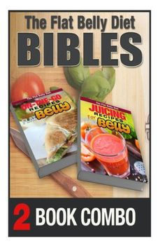 Juicing Recipes for a Flat Belly and On-The-Go Recipes for a Flat Belly: 2 Book Combo