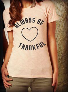 Always Be Thankful design on Slub style tee. By BijouBuys, $22.00