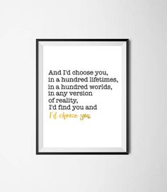 And I'd Choose You in a Hundred Lifetimes In a Hundred Worlds In Any Version of Reality I'd Find You and I'd Choose You, Newlywed, Wedding Take Care Of Yourself, Finding Yourself, Hopeless Love, Standard Poster Size, Id Choose You, I Found You, Decorating Coffee Tables, Tablescapes, Me Quotes