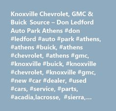 Knoxville Chevrolet, GMC & Buick Source – Don Ledford Auto Park Athens #don #ledford #auto #park #athens, #athens #buick, #athens #chevrolet, #athens #gmc, #knoxville #buick, #knoxville #chevrolet, #knoxville #gmc, #new #car #dealer, #used #cars, #service, #parts, #acadia,lacrosse, #sierra, #silverado…