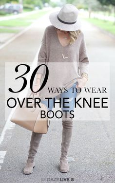 30 Ways To Wear Over The Knee Boots | Be Daze Live - casual outfits - fall outfits - winter outfits - street style