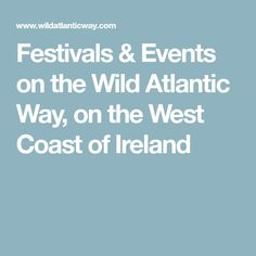 Festivals & Events on the Wild Atlantic Way, on the West Coast of Ireland West Coast Of Ireland, Ireland Travel, Plan Your Trip, Festivals, Events, Shit Happens, How To Plan, Ireland Destinations, Concerts