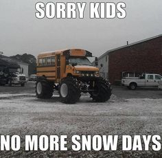 Funny Snow Pics with Captions   funny caption pictures bus with huge tires sorry kids no more snow ...