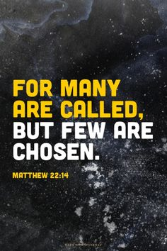 For many are called, but few are chosen. - Matthew 22:14 | Krista  made this with Spoken.ly