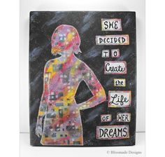 She Decided to Create The Life of Her Dreams ~ mixed media canvas art  by Blissmade Designs #quote #journal