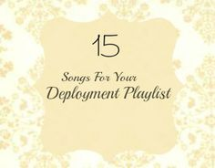 Deployment songs. Love these!