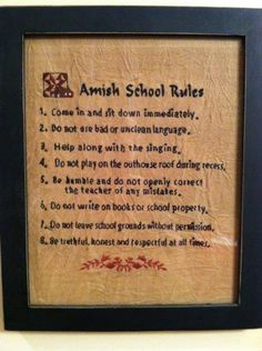 School Rules: 1. Come in and sit down immediately. 2. Do not use bad or unclean language. 3. Help along with the singing. 4. Do not play on the outhouse roof during recess. 5. Be humble and do not openly correct the teacher of any mistakes. 6. Do not write on books or school property. 7. Do not leave school grounds without permission. 8. Be truthful, honest and respectful at all times.