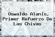 http://tecnoautos.com/wp-content/uploads/imagenes/tendencias/thumbs/oswaldo-alanis-primer-refuerzo-de-las-chivas.jpg Oswaldo Alanis. Oswaldo Alanís, primer refuerzo de las Chivas, Enlaces, Imágenes, Videos y Tweets - http://tecnoautos.com/actualidad/oswaldo-alanis-oswaldo-alanis-primer-refuerzo-de-las-chivas/