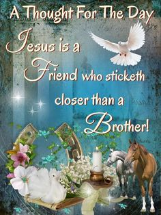 Jesus is a friend who sticketh closer than a brother Brother Pictures, Jesus Pictures, Thought For Today, Thought Of The Day, A Brother, Church Quotes, Thank You Jesus, Tumblr Image, Daily Thoughts