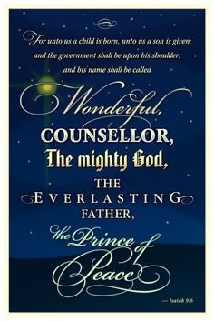 Wonderful, Counsellor, The Mighty God, The Everlasting Father, The Prince of Peace....