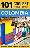 Free Kindle Book -   101 Coolest Things to Do in Colombia: Colombia Travel Guide (Medellin, Bogota, Cartagena, Backpacking Colombia)